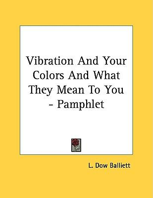 Vibration And Your Colors And What They Mean To You Pamphlet L Dow Balliett 9781428670006