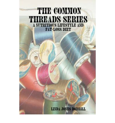 The Common Threads Series : A Nutritious Lifestyle and Fat-loss Diet