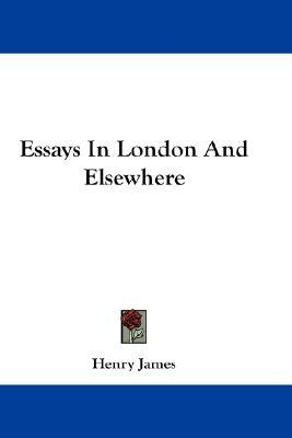 Read full books free online no download Essays in London and Elsewhere PDB by Jr. Henry James 9781430496892