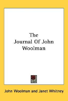 the journal and essays of john woolman Home essays john woolman  john woolman soon found that his conscience would not let him write a bill of sale for a slave  woolman writes in his journal,.