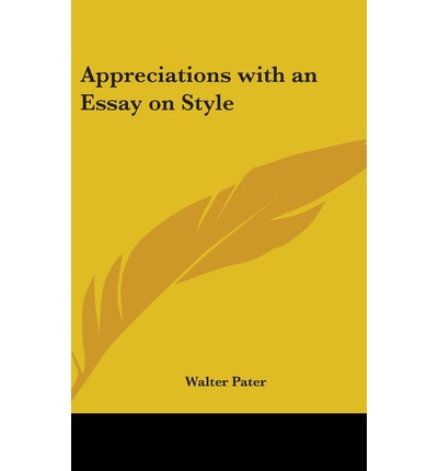 walter pater essays on style Home table of content united architects – essays table of content all sites pater, walter british, 1839–1894 most of walter pater's work appeared initially in.