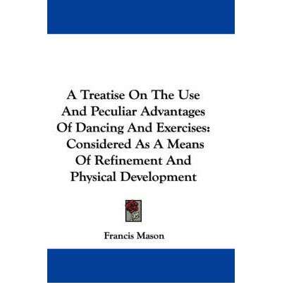 A Treatise on the Use and Peculiar Advantages of Dancing and Exercises : Considered as a Means of Refinement and Physical Development
