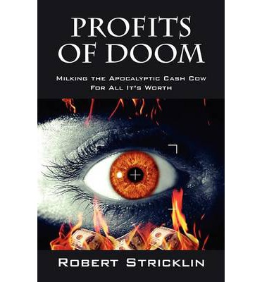 Profits of Doom : Milking the Apocalyptic Cash Cow for All It's Worth