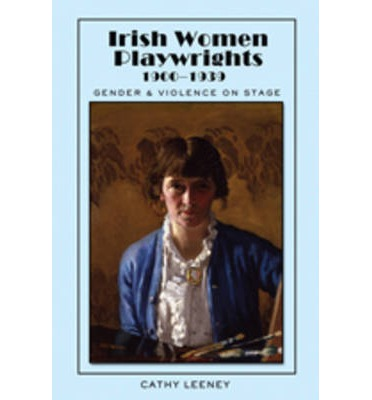 Irish Women Playwrights 1900-1939 : Gender and Violence on Stage