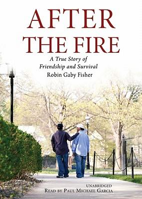After the Fire : A True Story of Friendship and Survival