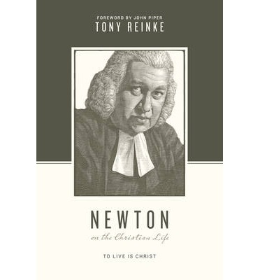 Newton on the Christian Life : To Live is Christ