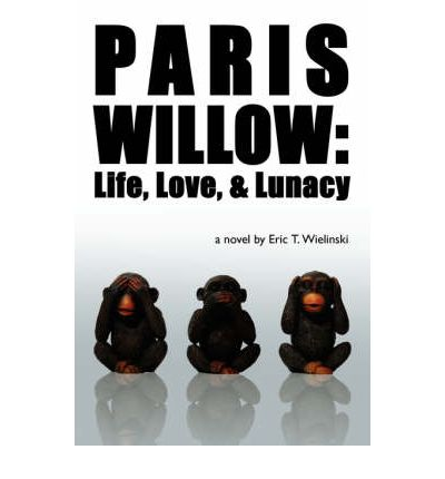 Paris Willow : Life, Love, and Lunacy