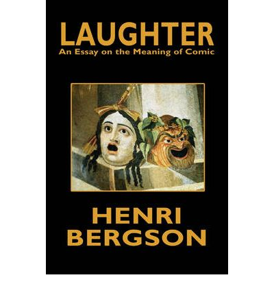 henri bergson essay on comedy Read comedy by henri bergson by henri bergson for free with a 30 day free trial read ebook on the web, ipad, iphone and android.
