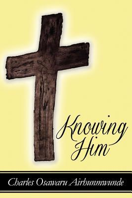 Kindle ebooks download knowing him chm by charles airhunmwunde e book fandeluxe Epub
