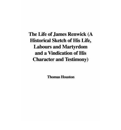 Download di ebook gratuito per Android Mobile The Life of James Renwick a Historical Sketch of His Life, Labours and Martyrdom and a Vindication of His Character and Testimony PDF PDB