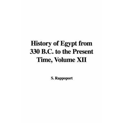 History of Egypt from 330 B.C. to the Present Time, Volume XII