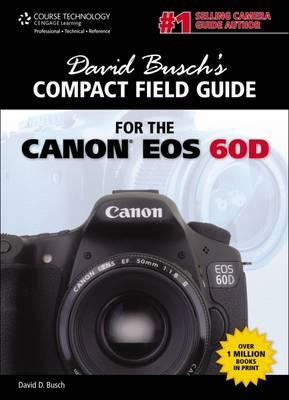 David Busch's Compact Field Guide for the Canon EOS 60D