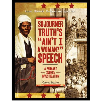 an examination of the book aint i a woman by sojourner truth Amelia valcarcel (november 16, 1950  in 1851, sojourner truth addressed women's rights  since the publication of aint i a woman and she has become eminent as.