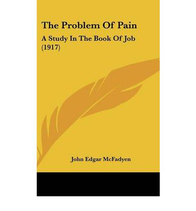 The problem of pain a study in the book of job 1917
