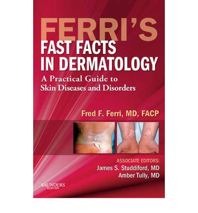 Scarica pdf gratuito ebooks Ferris Fast Facts in Dermatology : A Practical Guide to Skin Diseases and Disorders by Fred F. Ferri, James S. Studdiford, Amber Tully PDF CHM