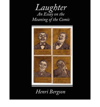bergson laughter essay meaning comic Laughter an essay on the meaning of the comic  if you are interested in contributing scanning equipment or software or other items and additional characters may be used to indicate hypertext links.