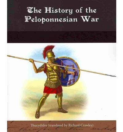 the history of the peloponnesian war by thucydides In writing his history of the peloponnesian war, thucydides looked for human  causes behind results and refused to credit the gods with responsibility for the  acts.
