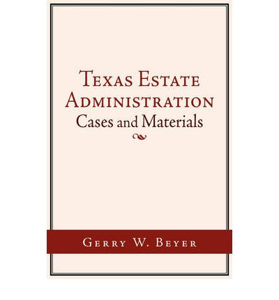 Texas Estate Administration : Cases and Materials