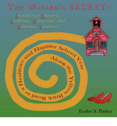 The Wizard's Secret : Along the Yellow Brick Road to a Healthier and Happier School Year