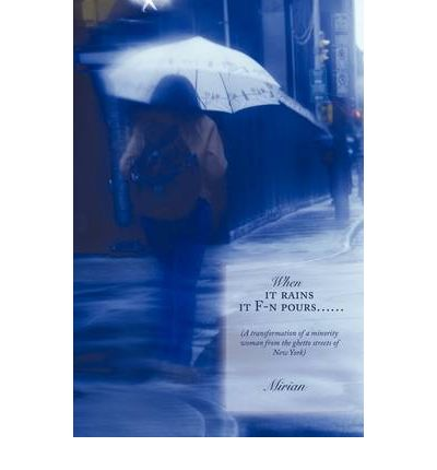 When it Rains it F-n Pours... : (A Transformation of a Minority Woman from the Ghetto Streets of New York)