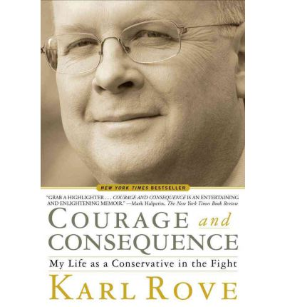 Courage and Consequence : My Life as a Conservative in the Fight