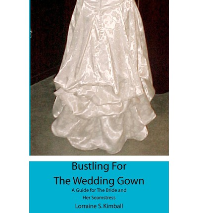 Bustling For The Wedding Gown Lorraine S Kimball