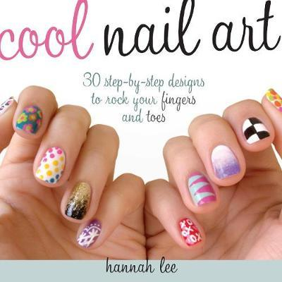 Cool Nail Art : 30 Step-by-Step Designs to Rock Your Fingers and Toes