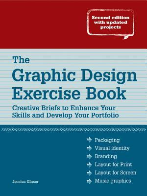 The Graphic Design Exercise Book : Creative Briefs to Enhance Your Skills and Develop Your Portfolio