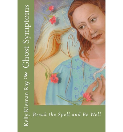 Ghost Symptoms : Break the Spell and Be Well