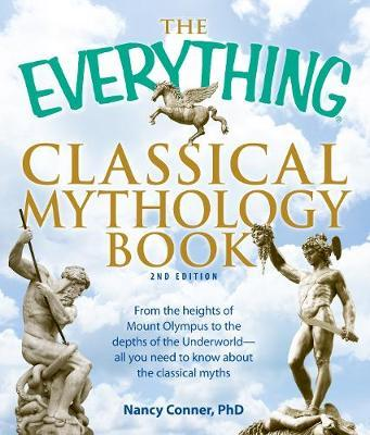 "The  ""Everything "" Classical Mythology Book: From the Heights of Mount Olympus ..."
