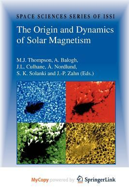 """Download gratuito di ebook The Origin and Dynamics of Solar Magnetism by M J Thompson, A Balogh, J L Culhane""""  CHM"""