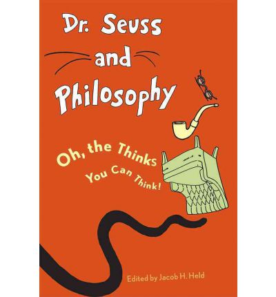 Dr. Seuss and Philosophy : Oh, the Thinks You Can Think!