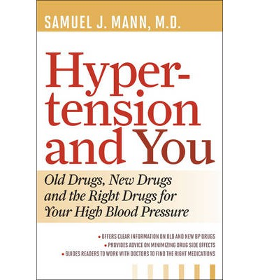 Hypertension and You : Old Drugs, New Drugs, and the Right Drugs for Your High Blood Pressure