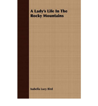 a ladys life in rocky moutains A lady's life in the rocky mountains has 1,888 ratings and 268 reviews aubrey said: it's rare that i read westerns due to the genre being one of the wro.