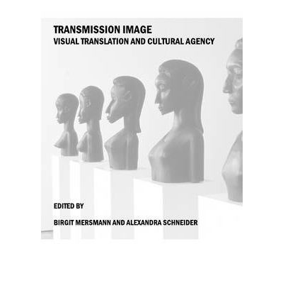 Transmission Image : Visual Translation and Cultural Agency