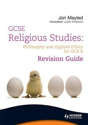 GCSE Religious Studies: Philosophy and Applied Ethics Revision Guide for OCR B