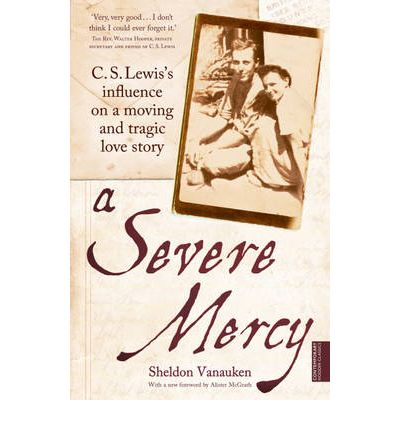 A Severe Mercy : C. S. Lewis's Influence on a Moving and Tragic Love Story