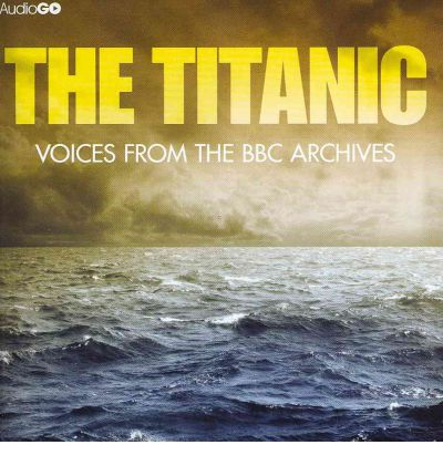 The Titanic: Voices from the BBC Archive