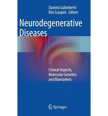 Neurodegenerative Diseases : Clinical Aspects, Molecular Genetics and Biomarkers