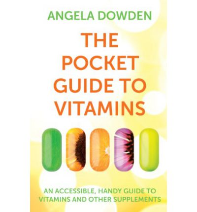 The Pocket Guide to Vitamins : An accessible, handy guide to vitamins and other supplements