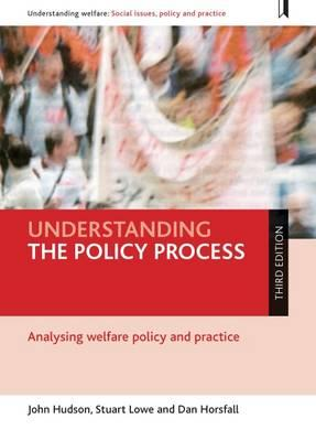 Understanding the Policy Process : Analysing Welfare Policy and Practice