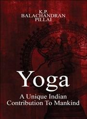 Yoga : A Unique Indian Contribution to Mankind