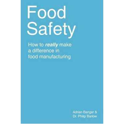 Food Safety : How to Really Make a Difference in Food Manufacturing