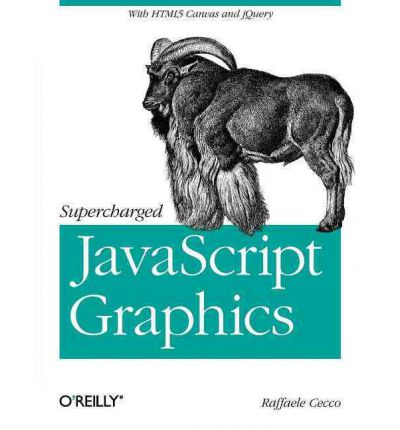 Supercharged JavaScript Graphics: with HTML5 Canvas, SVG, JQuery, and More