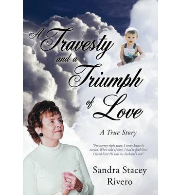 A Travesty and a Triumph of Love : A True Story