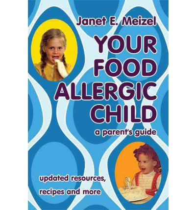 Your Food Allergic Child : A Parent's Guide