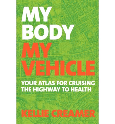 My Body, My Vehicle : Your Atlas for Cruising the Highway to Health