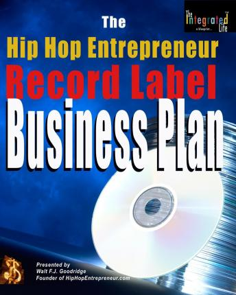 The Hip Hop Entrepreneur Record Label Business Plan : An Actual Record Label Business Plan You Can Use