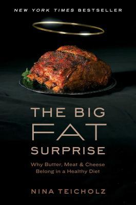 The Big Fat Surprise : Why Butter, Meat, and Cheese Belong in a Healthy Diet