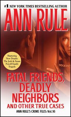 Fatal Friends, Deadly Neighbors: Volume 16 : Ann Rule's Crime Files